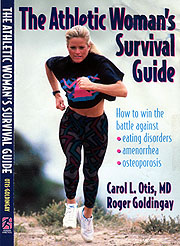 Order The Athletic Woman's Survival Guide - How to win the battle against eating disorders, amenorrhea, and osteoporosis. By Carol L. Otis, MD. and Roger Goldingay.